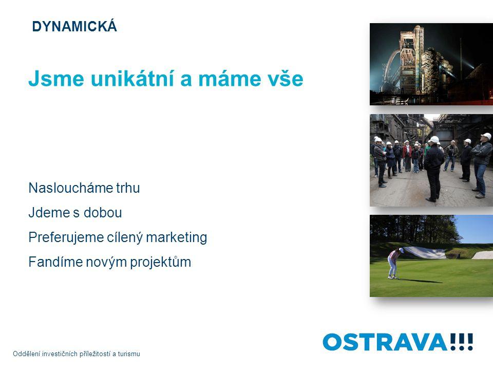 DYNAMICKÁ Jsme unikátní a máme vše Nasloucháme trhu Jdeme s dobou Preferujeme cílený marketing Fandíme novým projektům Oddělení investičních příležitostí a turismu