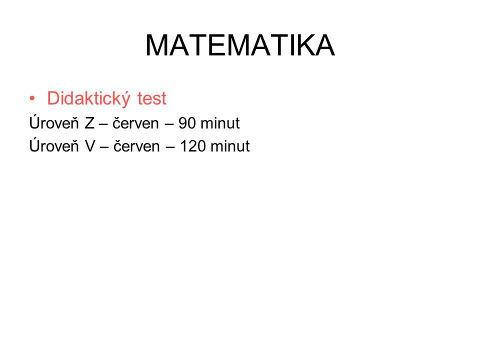 MATEMATIKA Didaktický test Úroveň Z – červen – 90 minut Úroveň V – červen – 120 minut
