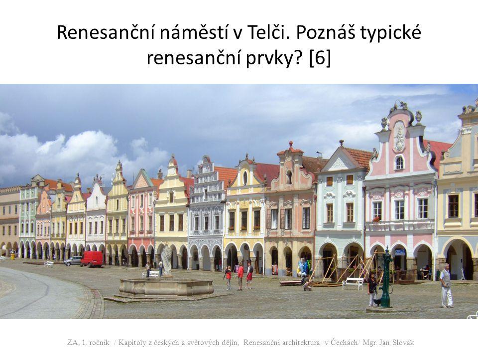 Renesanční náměstí v Telči. Poznáš typické renesanční prvky? [6] ZA, 1. ročník / Kapitoly z českých a světových dějin, Renesanční architektura v Čechá