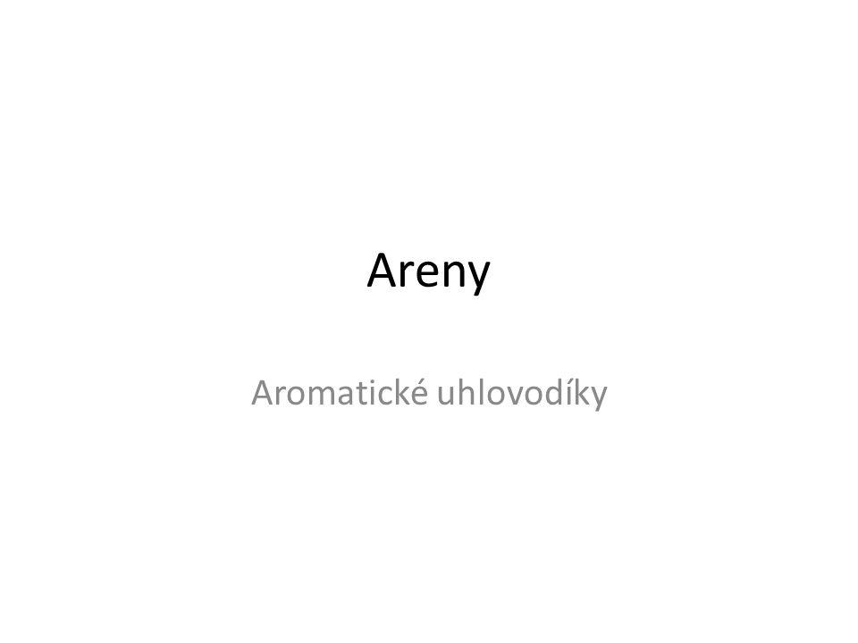 Areny Aromatické uhlovodíky