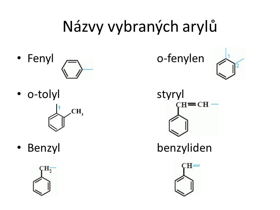 Názvy vybraných arylů Fenylo-fenylen o-tolyl styryl Benzylbenzyliden