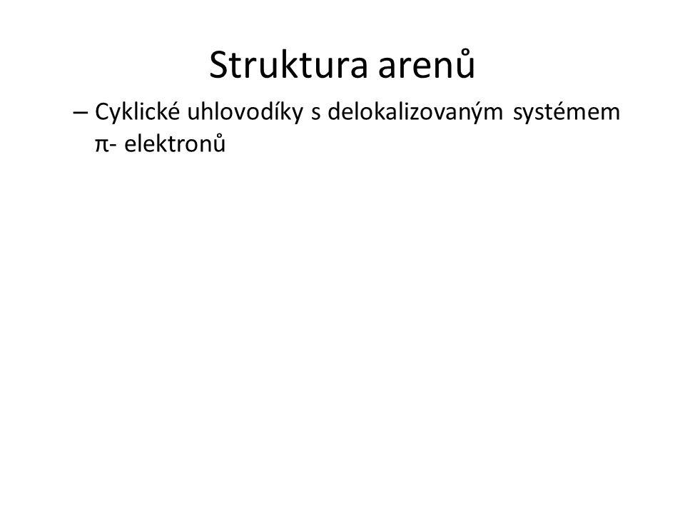 Struktura arenů – Cyklické uhlovodíky s delokalizovaným systémem π- elektronů