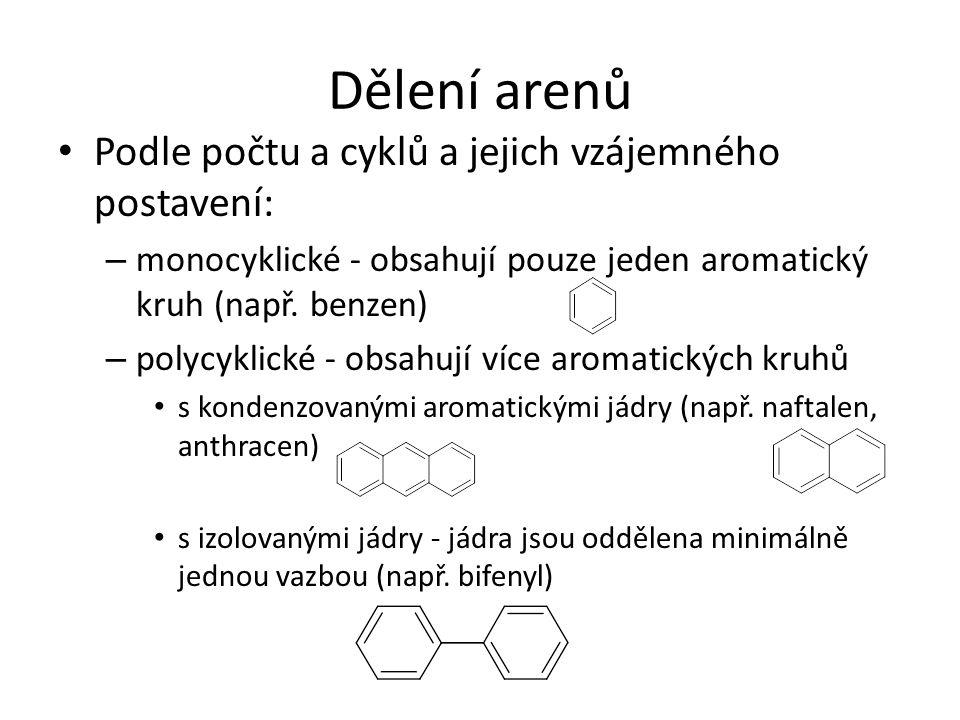 Dělení arenů Podle počtu a cyklů a jejich vzájemného postavení: – monocyklické - obsahují pouze jeden aromatický kruh (např. benzen) – polycyklické -