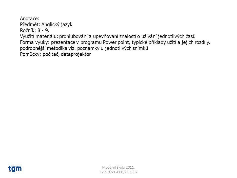 Anotace: Předmět: Anglický jazyk Ročník: 8 - 9. Využití materiálu: prohlubování a upevňování znalostí o užívání jednotlivých časů Forma výuky: prezent