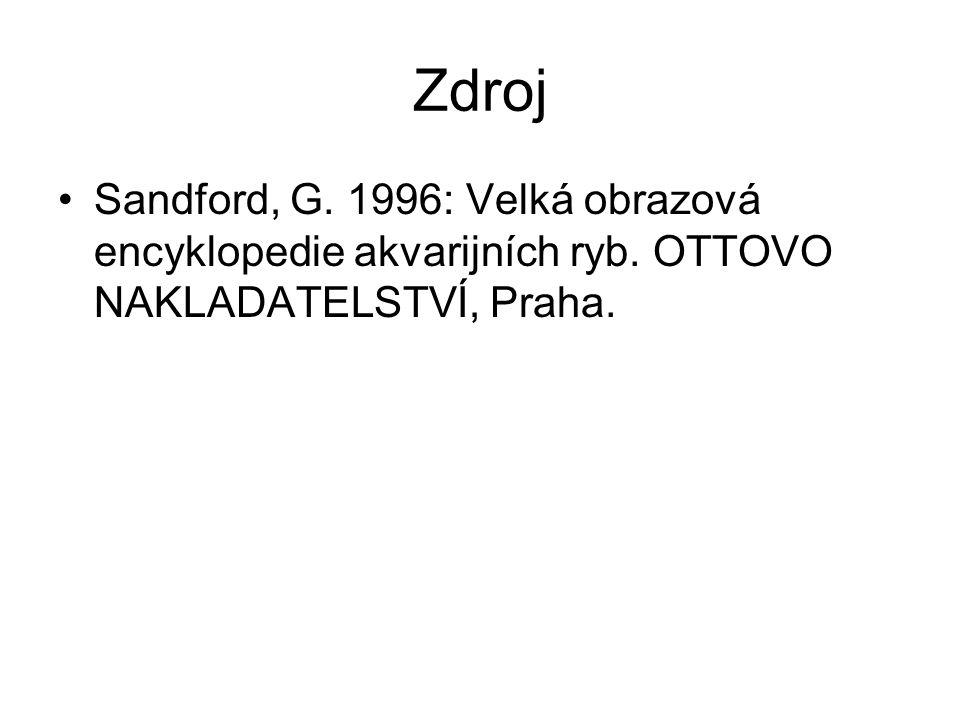 Zdroj Sandford, G. 1996: Velká obrazová encyklopedie akvarijních ryb. OTTOVO NAKLADATELSTVÍ, Praha.