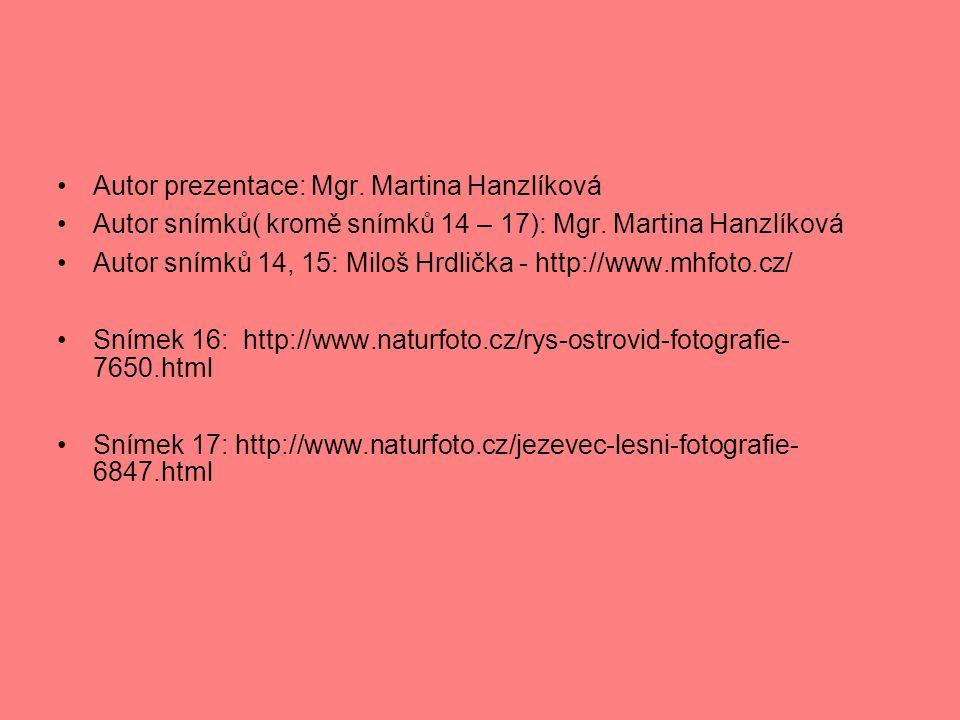 Autor prezentace: Mgr. Martina Hanzlíková Autor snímků( kromě snímků 14 – 17): Mgr. Martina Hanzlíková Autor snímků 14, 15: Miloš Hrdlička - http://ww