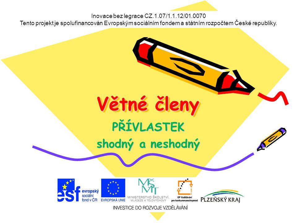 Inovace bez legrace CZ.1.07/1.1.12/01.0070 Tento projekt je spolufinancován Evropským sociálním fondem a státním rozpočtem České republiky. Větné člen