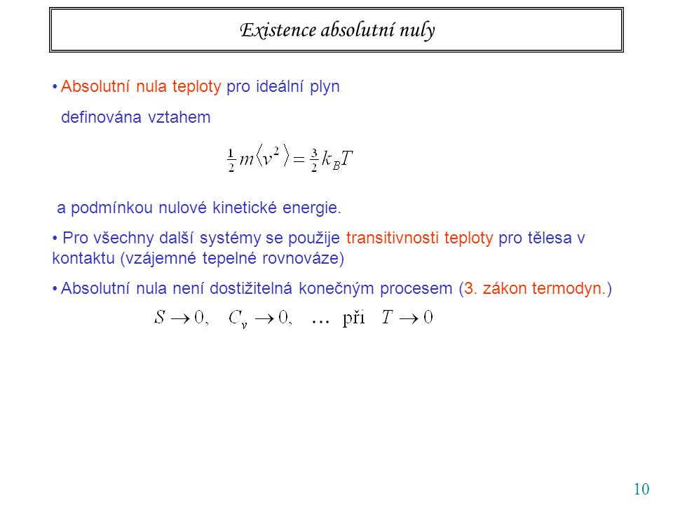 10 Existence absolutní nuly Absolutní nula teploty pro ideální plyn definována vztahem a podmínkou nulové kinetické energie. Pro všechny další systémy