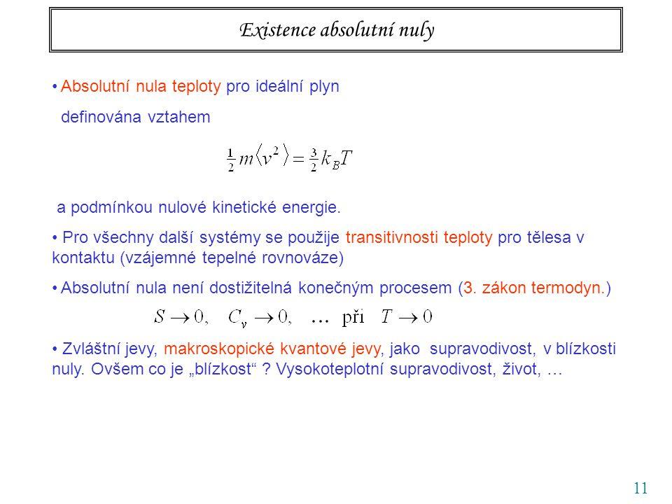 11 Existence absolutní nuly Absolutní nula teploty pro ideální plyn definována vztahem a podmínkou nulové kinetické energie. Pro všechny další systémy
