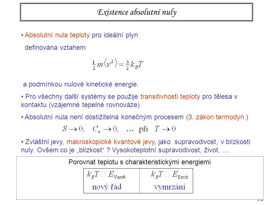 12 Existence absolutní nuly Absolutní nula teploty pro ideální plyn definována vztahem a podmínkou nulové kinetické energie. Pro všechny další systémy