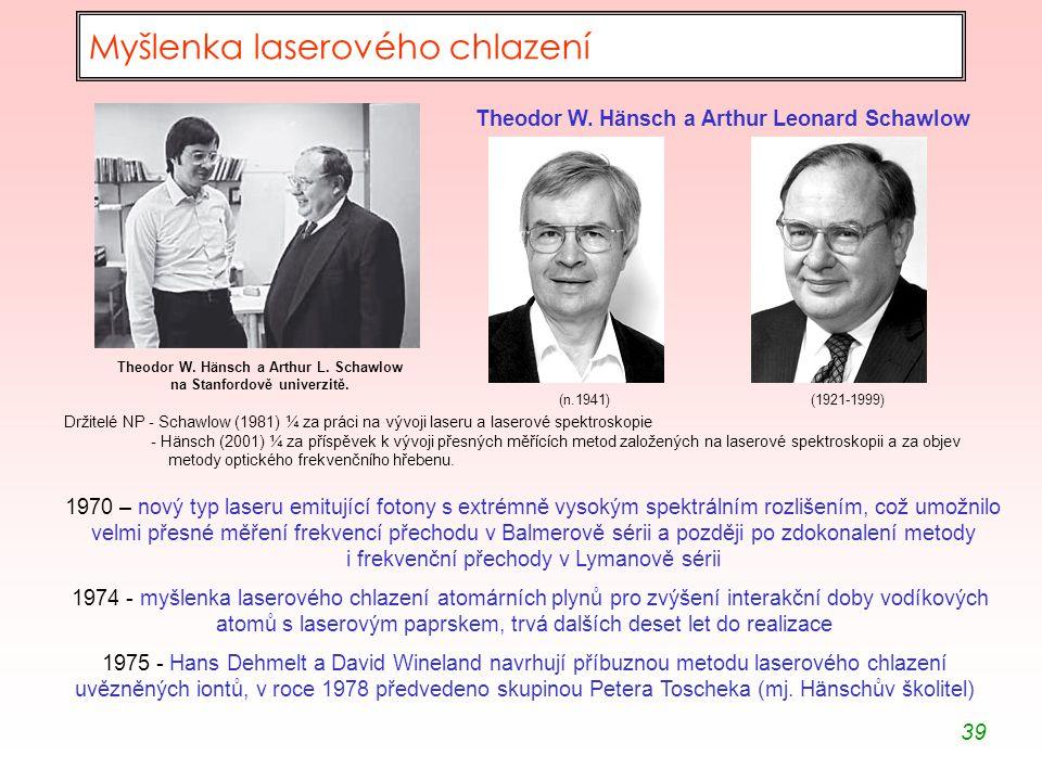 39 Myšlenka laserového chlazení Theodor W. Hänsch a Arthur L. Schawlow na Stanfordově univerzitě. Theodor W. Hänsch a Arthur Leonard Schawlow (n.1941)
