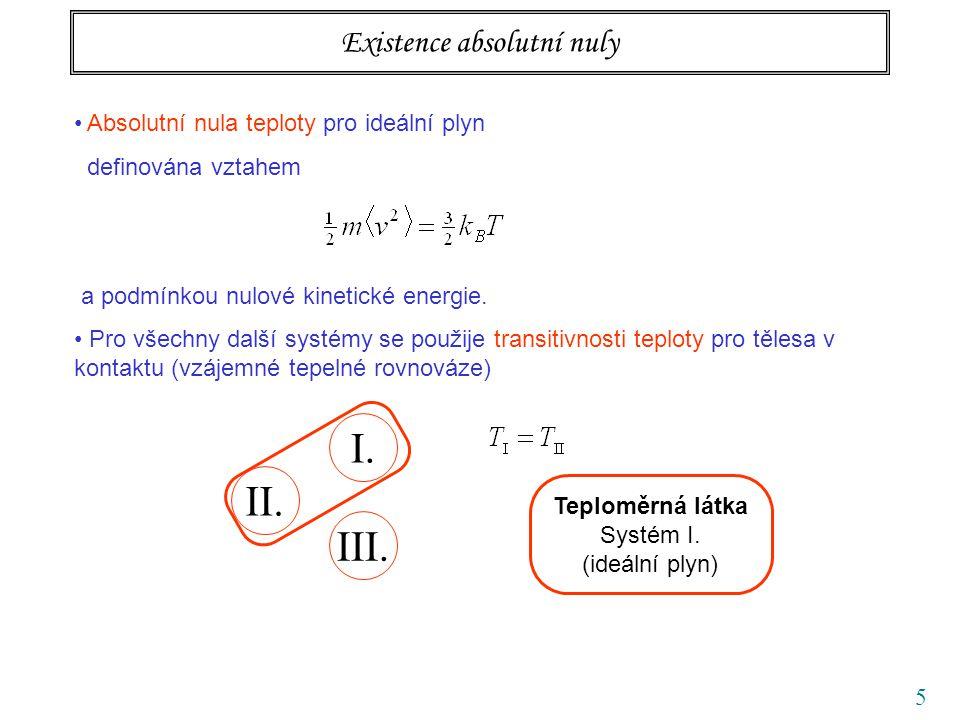 5 Existence absolutní nuly Absolutní nula teploty pro ideální plyn definována vztahem a podmínkou nulové kinetické energie. Pro všechny další systémy