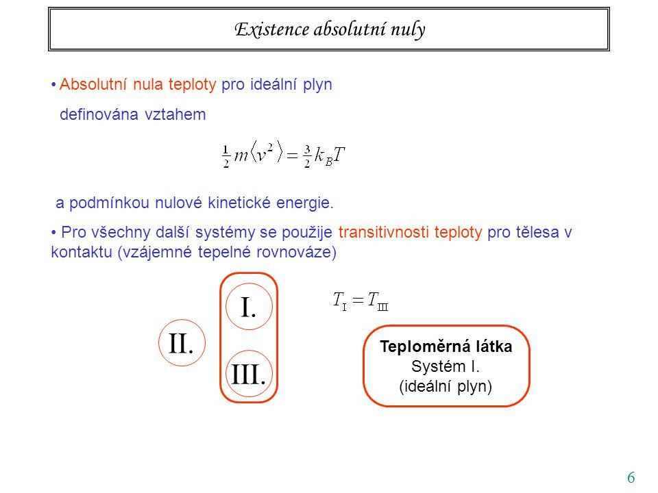 6 Existence absolutní nuly Absolutní nula teploty pro ideální plyn definována vztahem a podmínkou nulové kinetické energie. Pro všechny další systémy