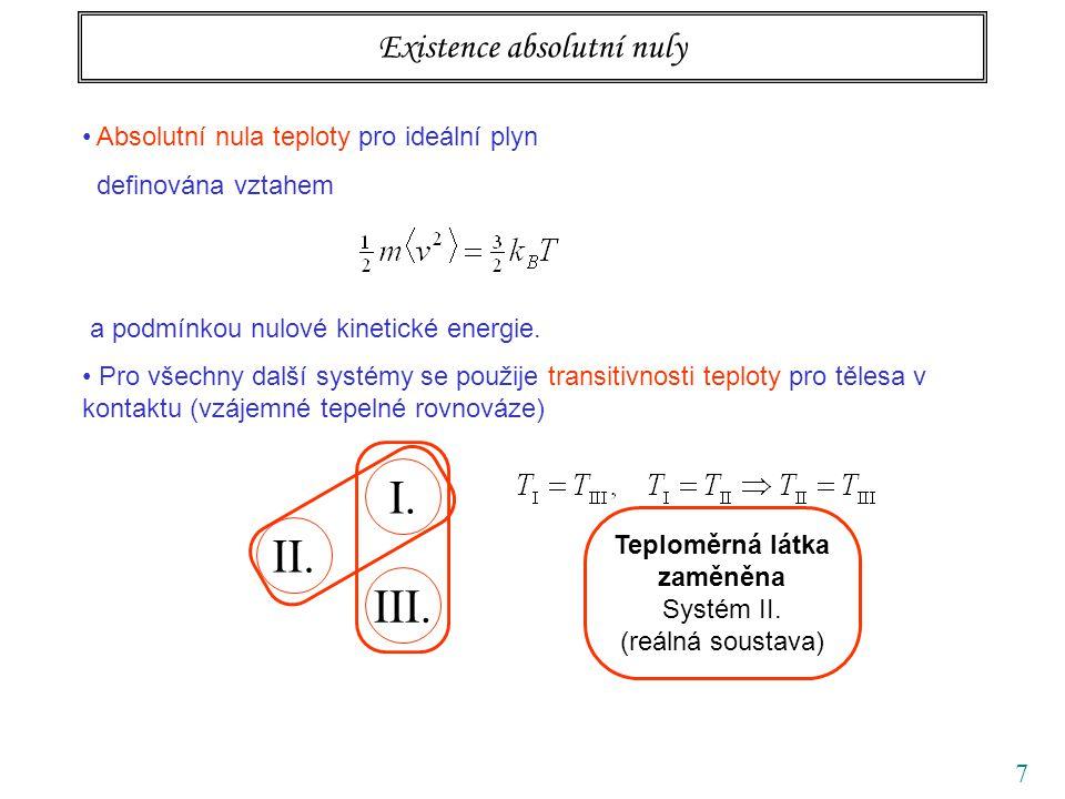 7 Existence absolutní nuly Absolutní nula teploty pro ideální plyn definována vztahem a podmínkou nulové kinetické energie. Pro všechny další systémy