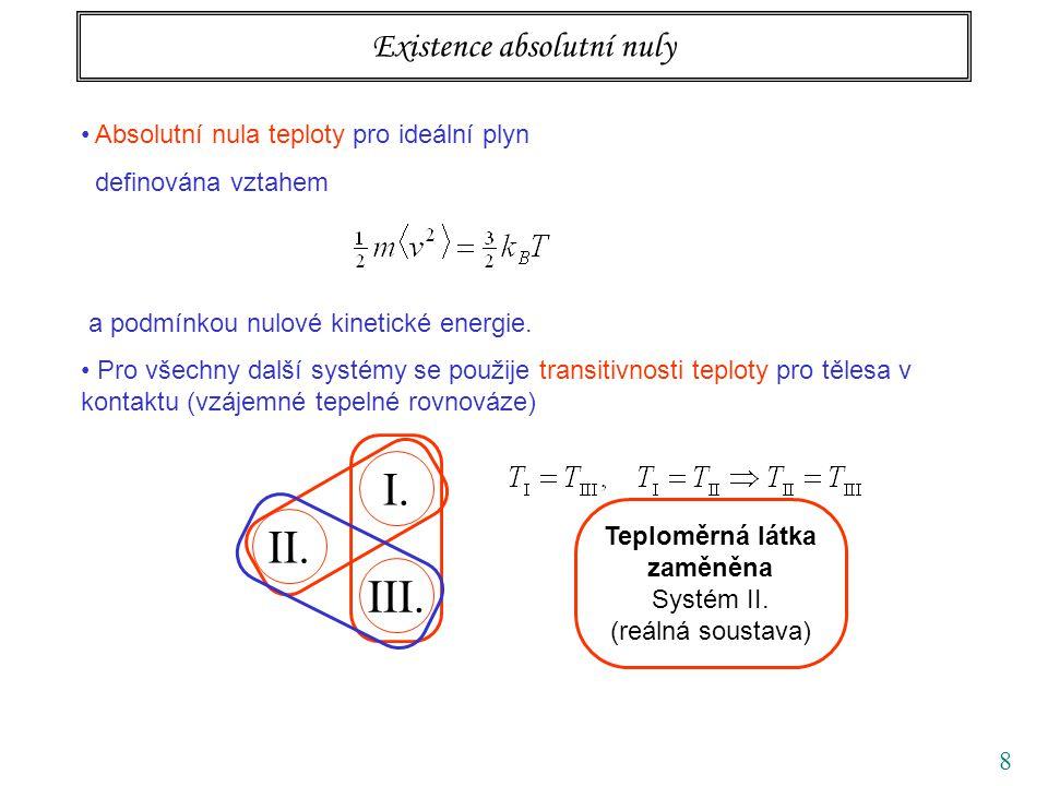 8 Existence absolutní nuly Absolutní nula teploty pro ideální plyn definována vztahem a podmínkou nulové kinetické energie. Pro všechny další systémy