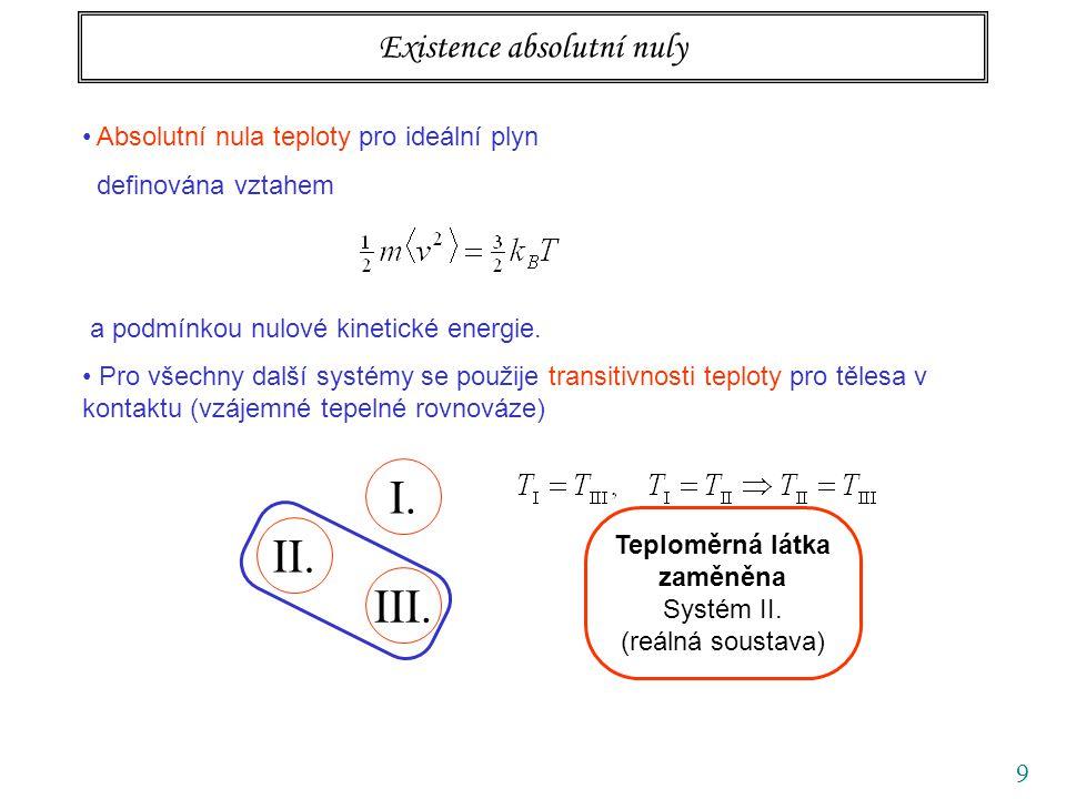 9 Existence absolutní nuly Absolutní nula teploty pro ideální plyn definována vztahem a podmínkou nulové kinetické energie. Pro všechny další systémy