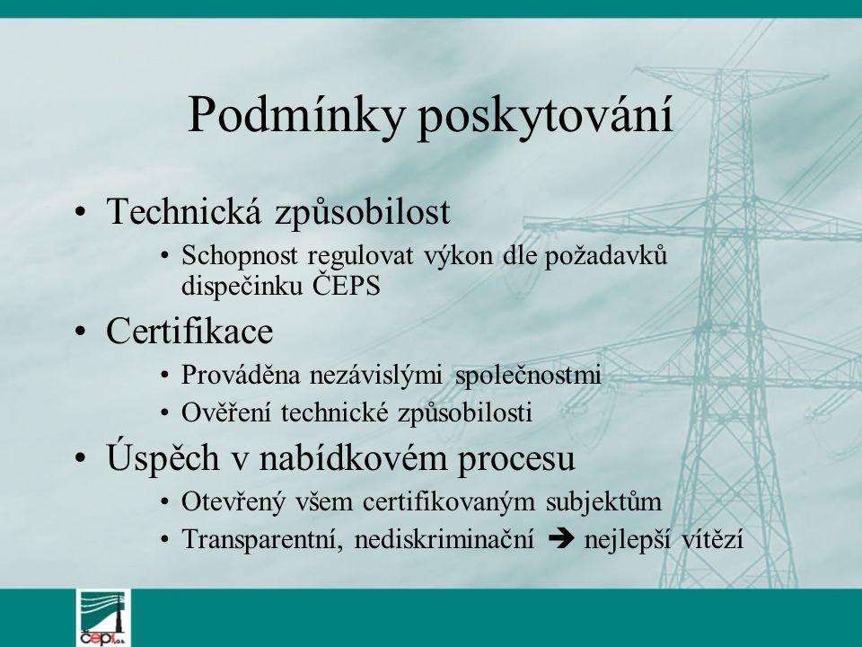 Podmínky poskytování Technická způsobilost Schopnost regulovat výkon dle požadavků dispečinku ČEPS Certifikace Prováděna nezávislými společnostmi Ověření technické způsobilosti Úspěch v nabídkovém procesu Otevřený všem certifikovaným subjektům Transparentní, nediskriminační  nejlepší vítězí