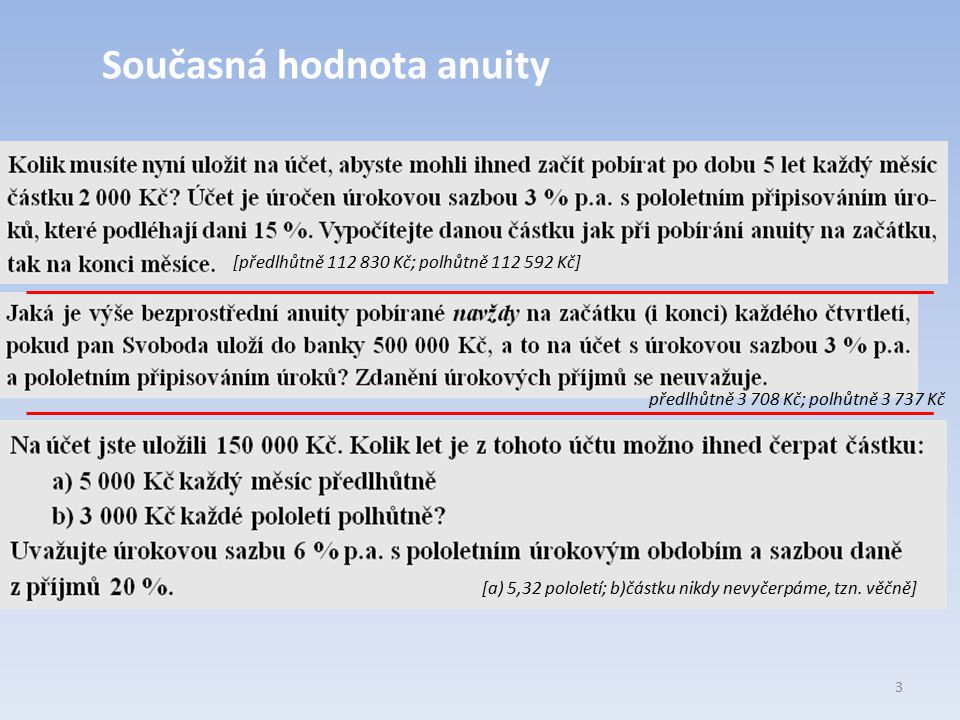 Současná hodnota anuity 3 [předlhůtně 112 830 Kč; polhůtně 112 592 Kč] předlhůtně 3 708 Kč; polhůtně 3 737 Kč [a) 5,32 pololetí; b)částku nikdy nevyče
