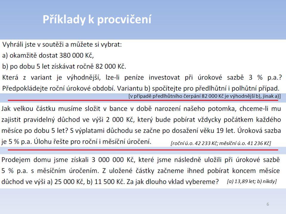 Příklady k procvičení 6 [v případě předlhůtního čerpání 82 000 Kč je výhodnější b), jinak a)] [roční ú.o. 42 233 Kč; měsíční ú.o. 41 236 Kč] [a) 13,89