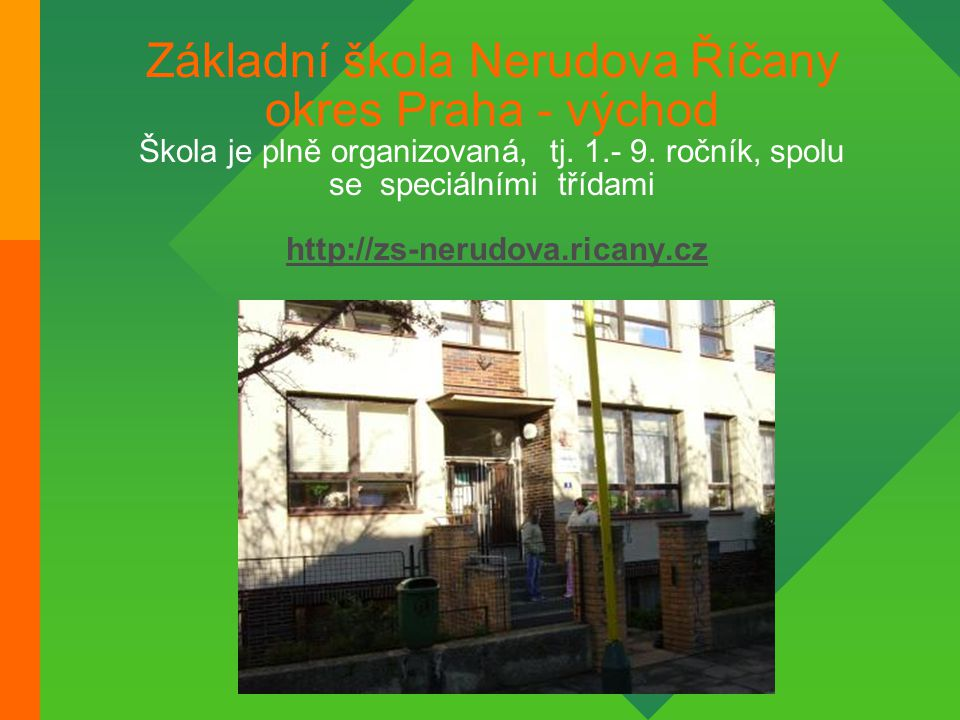 Základní škola Nerudova Říčany okres Praha - východ Škola je plně organizovaná, tj.