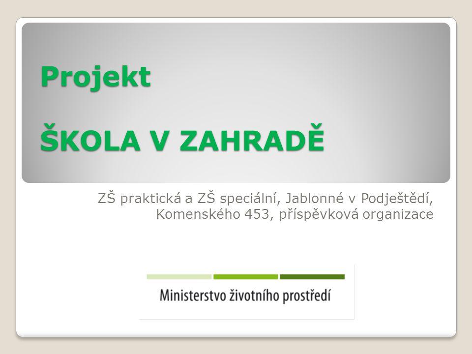 Projekt ŠKOLA V ZAHRADĚ ZŠ praktická a ZŠ speciální, Jablonné v Podještědí, Komenského 453, příspěvková organizace