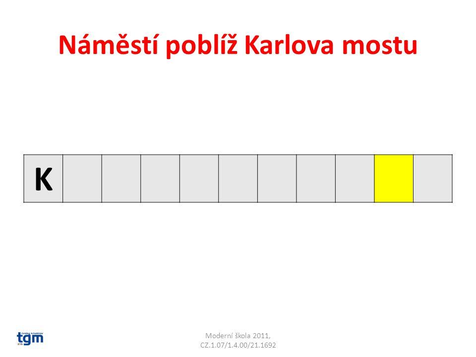 Náměstí poblíž Karlova mostu K Moderní škola 2011, CZ.1.07/1.4.00/21.1692