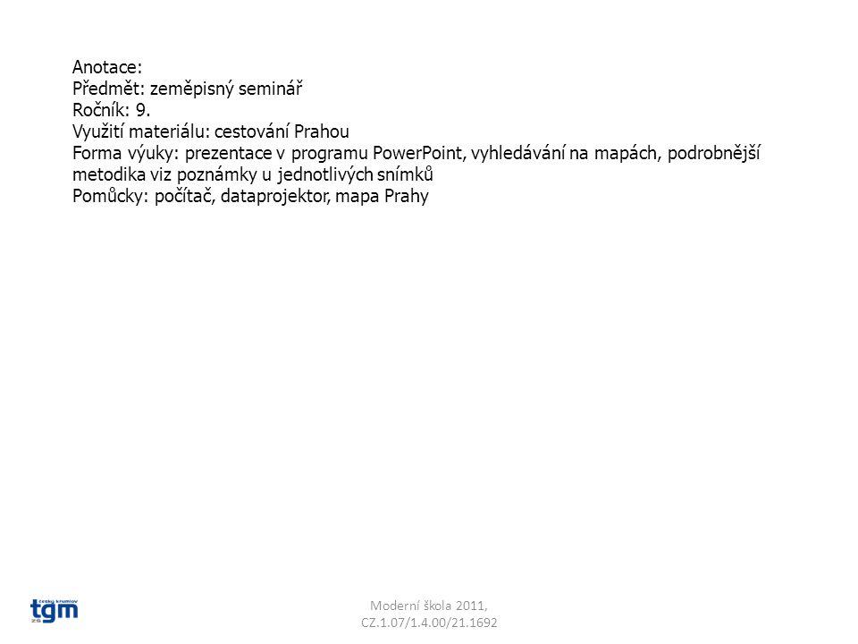Anotace: Předmět: zeměpisný seminář Ročník: 9. Využití materiálu: cestování Prahou Forma výuky: prezentace v programu PowerPoint, vyhledávání na mapác