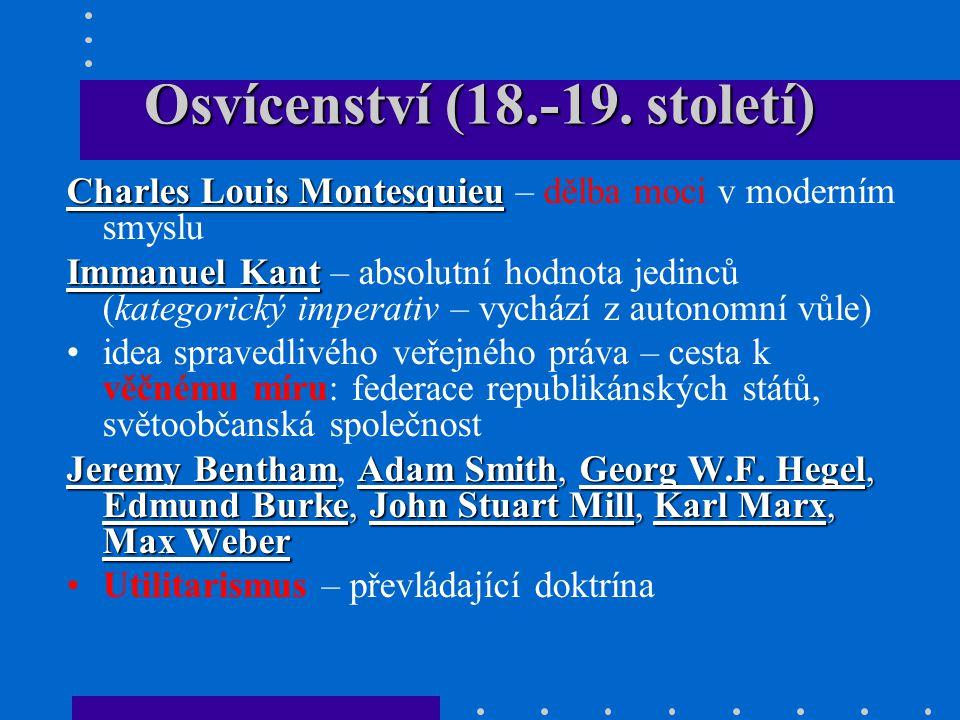 Osvícenství (18.-19. století) Charles Louis Montesquieu Charles Louis Montesquieu – dělba moci v moderním smyslu Immanuel Kant Immanuel Kant – absolut