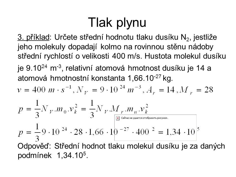 Tlak plynu 3. příklad: Určete střední hodnotu tlaku dusíku N 2, jestliže jeho molekuly dopadají kolmo na rovinnou stěnu nádoby střední rychlostí o vel