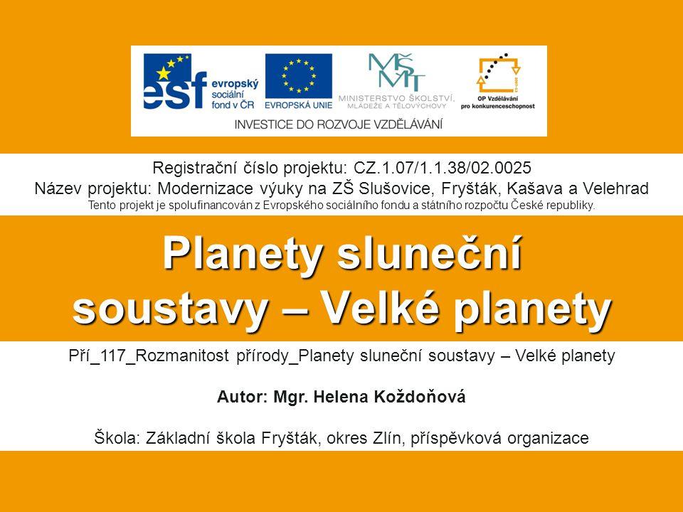 Planety sluneční soustavy – Velké planety Pří_117_Rozmanitost přírody_Planety sluneční soustavy – Velké planety Autor: Mgr.