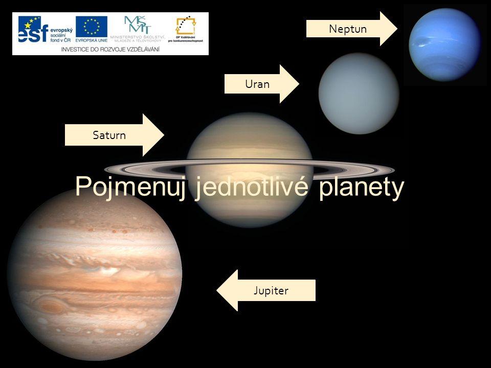 Pojmenuj jednotlivé planety Jupiter Saturn Neptun Uran