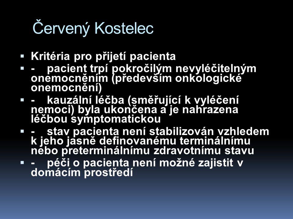 Červený Kostelec  Kritéria pro přijetí pacienta  -pacient trpí pokročilým nevyléčitelným onemocněním (především onkologické onemocnění)  -kauzální léčba (směřující k vyléčení nemoci) byla ukončena a je nahrazena léčbou symptomatickou  -stav pacienta není stabilizován vzhledem k jeho jasně definovanému terminálnímu nebo preterminálnímu zdravotnímu stavu  -péči o pacienta není možné zajistit v domácím prostředí