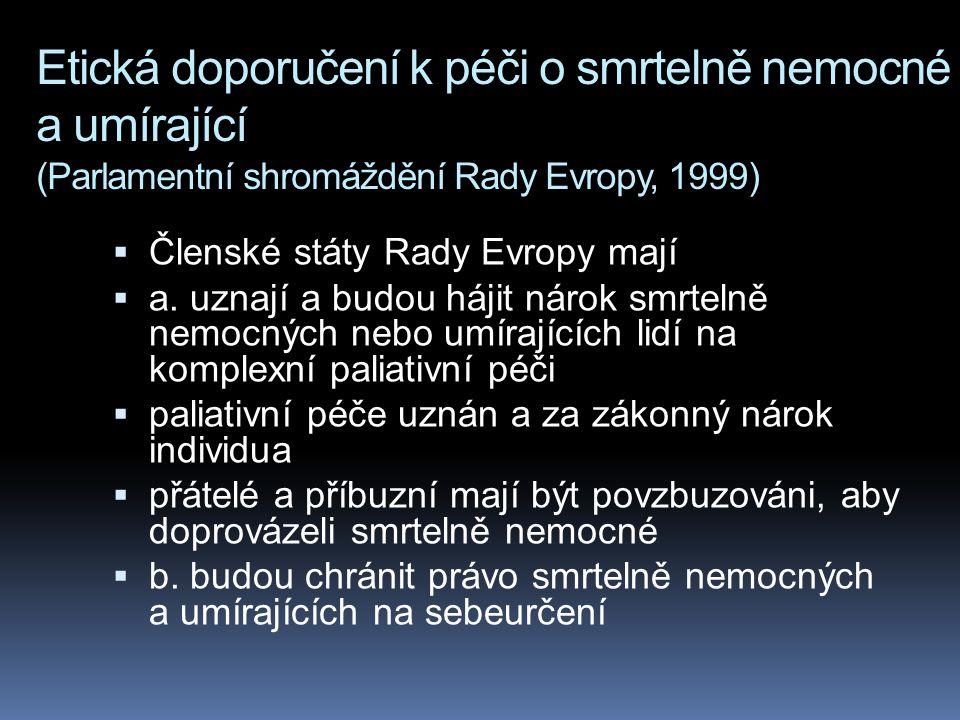 Etická doporučení k péči o smrtelně nemocné a umírající (Parlamentní shromáždění Rady Evropy, 1999)  Členské státy Rady Evropy mají  a.