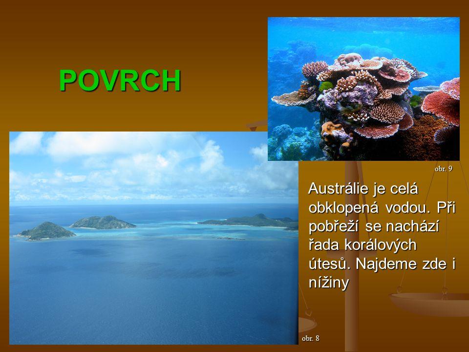 POVRCH Austrálie je celá obklopená vodou. Při pobřeží se nachází řada korálových útesů.
