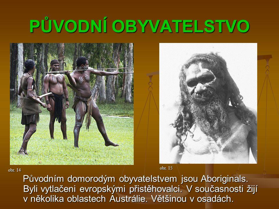 PŮVODNÍ OBYVATELSTVO Původním domorodým obyvatelstvem jsou Aboriginals.