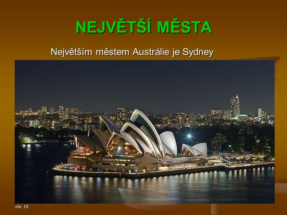 NEJVĚTŠÍ MĚSTA Největším městem Austrálie je Sydney Největším městem Austrálie je Sydney obr. 16