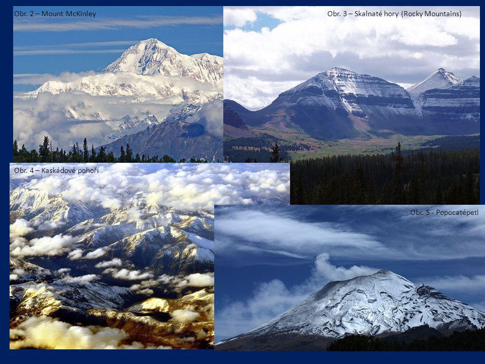 Obr. 2 – Mount McKinleyObr. 3 – Skalnaté hory (Rocky Mountains) Obr. 4 – Kaskádové pohoří Obr. 5 - Popocatépetl