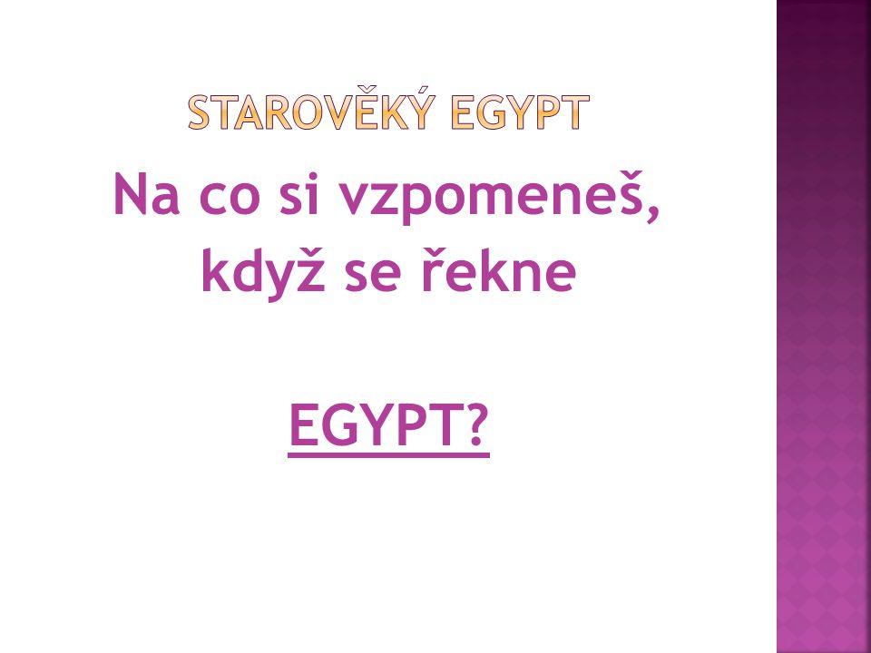 Na co si vzpomeneš, když se řekne EGYPT