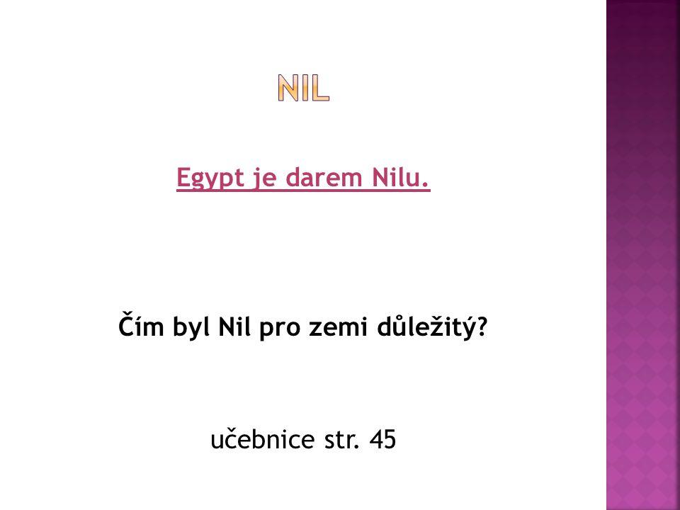 Egypt je darem Nilu. Čím byl Nil pro zemi důležitý učebnice str. 45