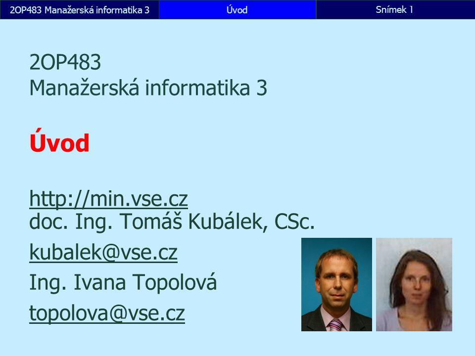 2OP483 Manažerská informatika 3ÚvodSnímek 1 2OP483 Manažerská informatika 3 Úvod http://min.vse.cz http://min.vse.cz doc.