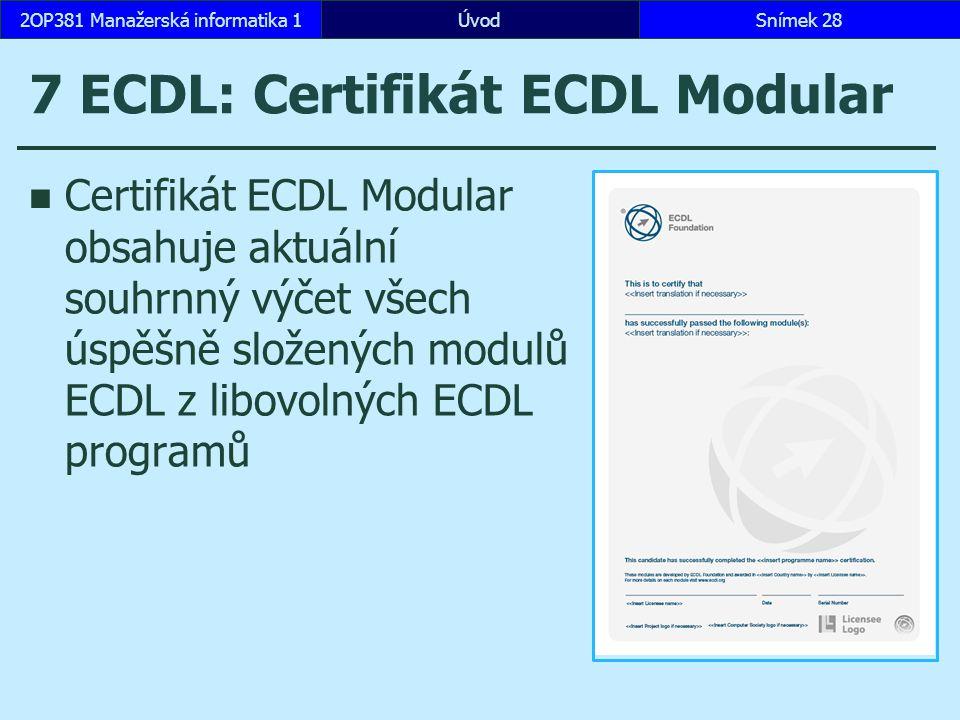 7 ECDL: Certifikát ECDL Modular Certifikát ECDL Modular obsahuje aktuální souhrnný výčet všech úspěšně složených modulů ECDL z libovolných ECDL programů ÚvodSnímek 282OP381 Manažerská informatika 1