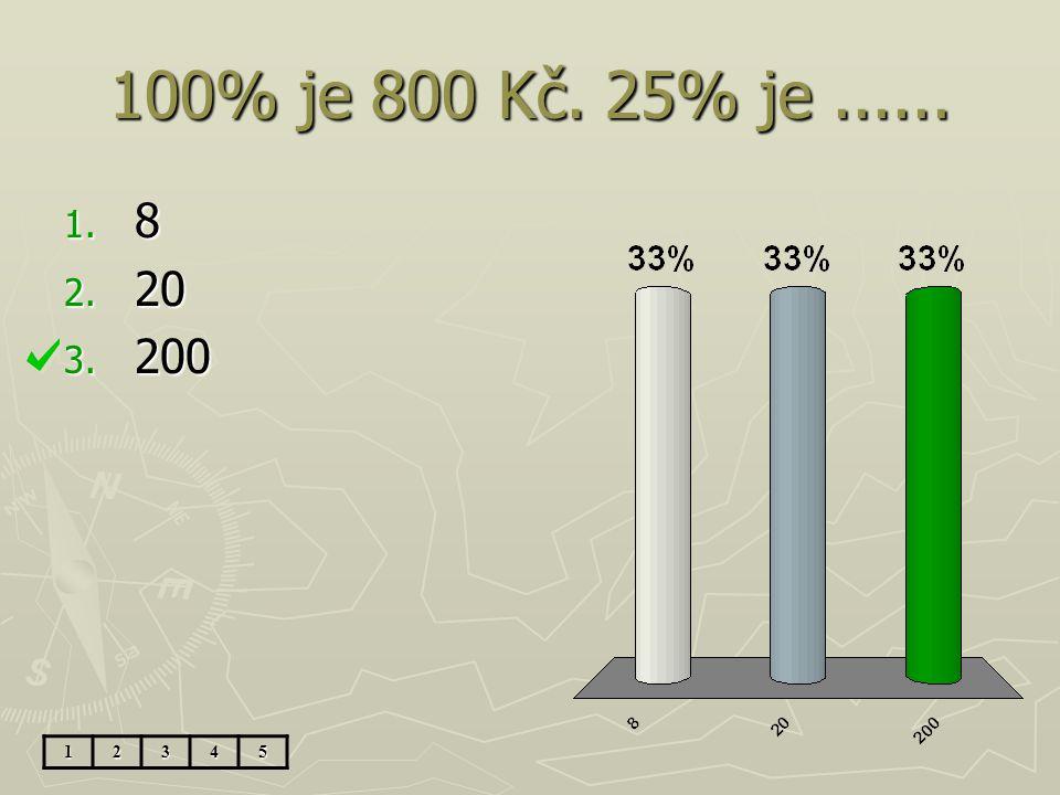 100% je 800 Kč. 25% je...... 1. 8 2. 20 3. 200 12345