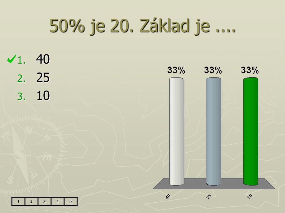 50% je 20. Základ je.... 1. 40 2. 25 3. 10 12345