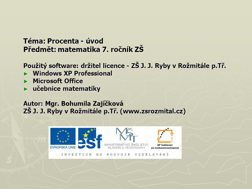 Téma: Procenta - úvod Předmět: matematika 7.ročník ZŠ Použitý software: držitel licence - ZŠ J.
