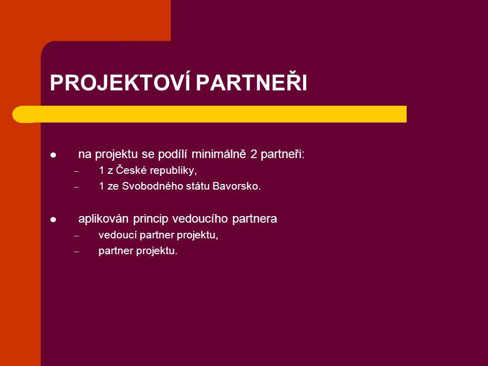 PROJEKTOVÍ PARTNEŘI na projektu se podílí minimálně 2 partneři: – 1 z České republiky, – 1 ze Svobodného státu Bavorsko. aplikován princip vedoucího p