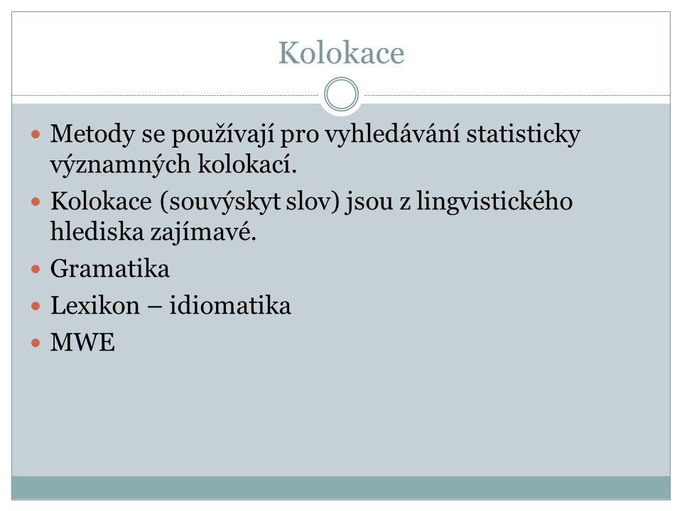 Kolokace Metody se používají pro vyhledávání statisticky významných kolokací. Kolokace (souvýskyt slov) jsou z lingvistického hlediska zajímavé. Grama