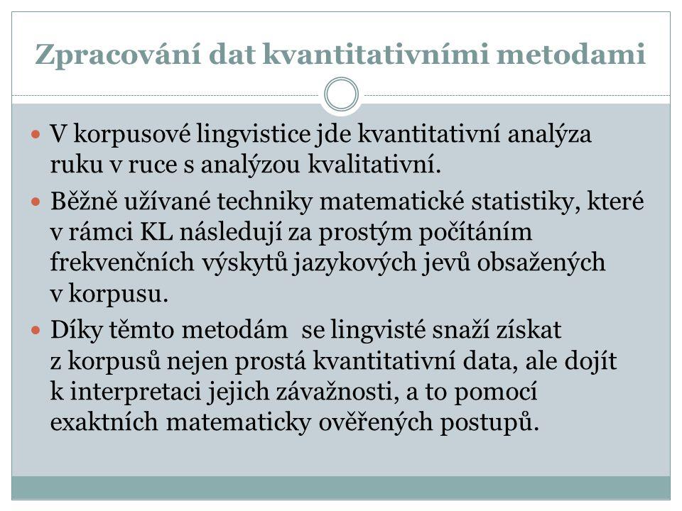 Zpracování dat kvantitativními metodami V korpusové lingvistice jde kvantitativní analýza ruku v ruce s analýzou kvalitativní. Běžně užívané techniky