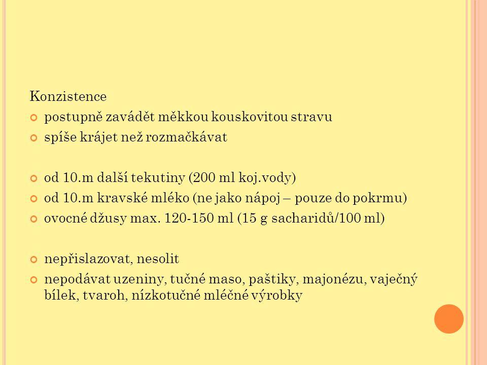 Konzistence postupně zavádět měkkou kouskovitou stravu spíše krájet než rozmačkávat od 10.m další tekutiny (200 ml koj.vody) od 10.m kravské mléko (ne jako nápoj – pouze do pokrmu) ovocné džusy max.