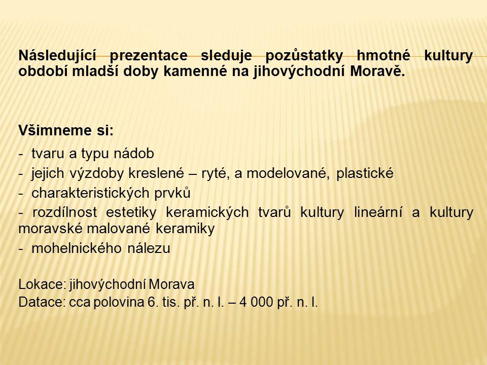 Následující prezentace sleduje pozůstatky hmotné kultury období mladší doby kamenné na jihovýchodní Moravě. Všimneme si: - tvaru a typu nádob - jejich