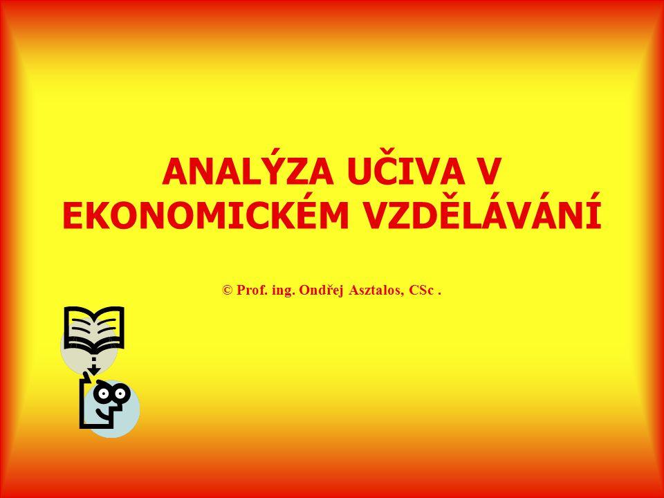 ANALÝZA UČIVA V EKONOMICKÉM VZDĚLÁVÁNÍ © Prof. ing. Ondřej Asztalos, CSc.